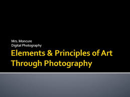 elements and principles of photography elements principles of art through photography mrs moncure cte