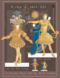 louis xiv the sun king a baroque paper doll by david claudon  louis xiv the sun king a baroque paper doll by david claudon 1500
