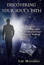 Discovering Your Souls Path 8 Cases Of Past Life Regressions Plus Astrological Charts And Psychic Readings