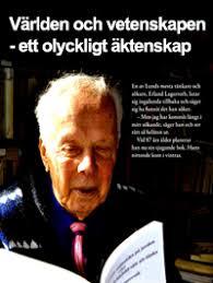 Erland Lagerroth Är världen och vetenskapen ett omaka par? Det beror på vilken vetenskap man menar, resonerar Erland Lagerroth som är litteraturvetare och ... - Erland-Lagerroth