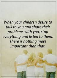 Quotes About Your Children Awesome Best Life Quotes When Your Children Desire To Talk Stop Everything