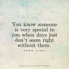 Special Love Quotes Inspiration You Know Someone Is Very Special To You When Days Just Don't Seem