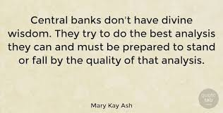 Mary Kay Quotes Simple Mary Kay Ash Central Banks Don't Have Divine Wisdom They Try To Do