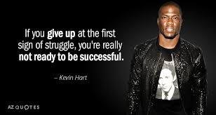 Kevin Hart Quotes Impressive Kevin Hart Quote If You Give Up At The First Sign Of Struggle