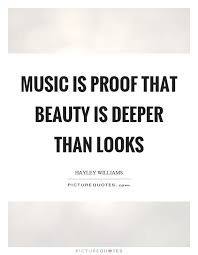 Beauty Of Music Quotes Best of Music Is Proof That Beauty Is Deeper Than Looks Picture Quotes