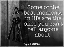 Spirit Science Quotes Cool Some Of The Best Moments In Life Are The Ones You Can't Tell Anyone