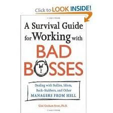 Dealing With A Bad Boss A Survival Guide For Working With Bad Bosses Dealing With