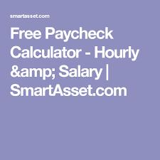 Texas Payroll Calculator Hourly Free Paycheck Calculator Hourly Salary Smartasset Com Things