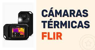 Cámaras Térmicas FLIR - Una apuesta segura