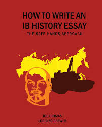 how to write an ib history essay the safe hands approach joe  how to write an ib history essay the safe hands approach joe thomas lorenzo brewer 9780956087362 com books