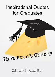 Inspirational Quotes For Graduates That Arent Cheesy Sisterhood