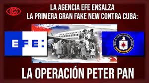 La agencia EFE ensalza la primer gran fake new contra Cuba: la Operación  Peter Pan – Kaos en la red