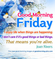 Good Morning Friday Quotes Classy Good Morning Friday Image With Quote I Enjoy Life When Things Are