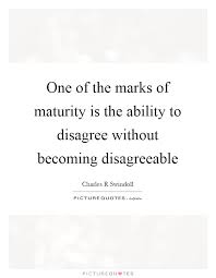 Maturity Quotes Mesmerizing One Of The Marks Of Maturity Is The Ability To Disagree Without