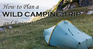 Camping Trip How To Plan A Wild Camping Trip And Enjoy Nature For Free Mom Goes