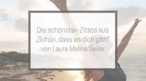 Die Schönsten Zitate Aus Schön Dass Es Dich Gibt Von Laura