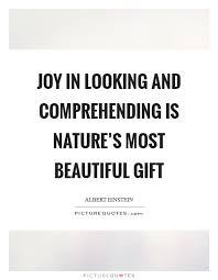 Beautiful Gift Quotes Best of Joy In Looking And Comprehending Is Nature's Most Beautiful Gift