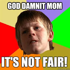 God DAmnit Mom It's Not Fair! - Angry School Boy - quickmeme via Relatably.com
