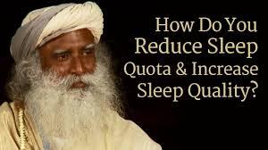 How To Reduce Sleep Quota And Increase Sleep Quality Sadhguru