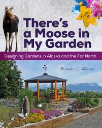 Small Picture Theres a Moose in My Garden Designing Gardens in Alaska and the