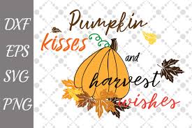 Pumpkin Kisses And Harvest Wishes Svg Thanksgiving Svg
