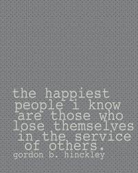 best charity quotes ideas definition of it  the happiest people i know are those who lose themselves in the service of others