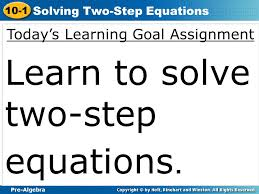 5 pre algebra 10 1 solving two step equations today s learning goal assignment learn to solve two step equations