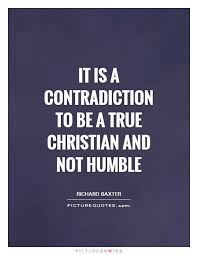 A True Christian Quotes Best of It Is A Contradiction To Be A True Christian And Not Humble