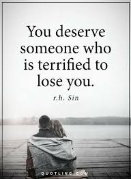 Quotes About Losing Someone Enchanting Quotes You Deserve Someone Who Is Terrified To Lose You