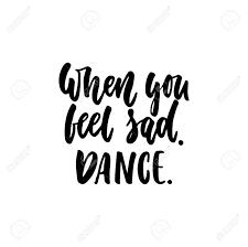 Lorsque Vous Vous Sentez Triste Danse Citation Manuscrite Tirée à La Main Sur Le Fond Blanc