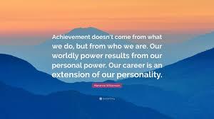 marianne williamson quote achievement doesn t come from what we marianne williamson quote achievement doesn t come from what we do but