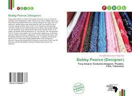 Bobby Pearce Costume Designer Bobby Pearce Designer 978 613 9 90487 7 6139904870