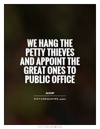 pictures to hang in office. We Hang The Petty Thieves And Appoint Great Ones To Public Office Picture Quote # Pictures In
