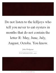 August Quotes 36 Stunning Do Not Listen To The Killjoys Who Tell You Never To Eat Oysters