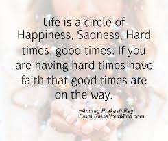 Have Faith Quotes Impressive Life Is A Circle Of Happiness Sadness Hard Times Good Times If