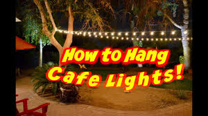 How To String Cafe Lights How To Hang Outdoor Cafe Lights Or String Lights On A Wire