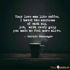 Your Love Was Like Coffee Quotes Writings By Embracing Life