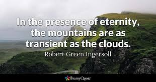 Cloud Quotes 21 Awesome In The Presence Of Eternity The Mountains Are As Transient As The