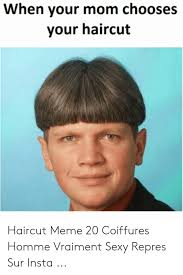 When Your Mom Chooses Your Haircut Haircut Meme 20 Coiffures