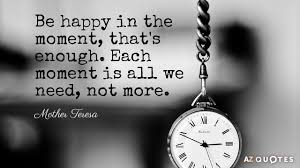 Mother Teresa's Quotes Simple Mother Teresa Quote Be Happy In The Moment That's Enough Each