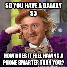 So you have a galaxy s3 how does it feel having a phone smarter ... via Relatably.com