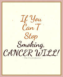 smoking anti tobacco if you can t stop smoking cancer will