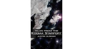 Tales from the Kodiak Starport by Justin Oldham