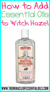 adding essential oils to witch hazel has so many uses for healthy beauty and more