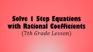 solve 1 step equations with rational coefficients 7th grade lesson