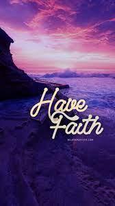 Have Faith - Believers4ever.com ...
