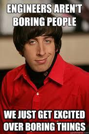 boring people. engineers aren\u0027t boring people we just get excited over things t