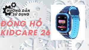 Hướng dẫn sử dụng đồng hồ định vị trẻ em Kidcare 26 - YouTube