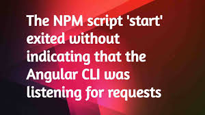 The NPM script 'start' exited without indicating that the Angular ...