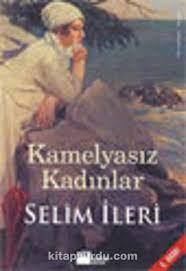 Kamelyasız Kadınlar - Selim İleri | k